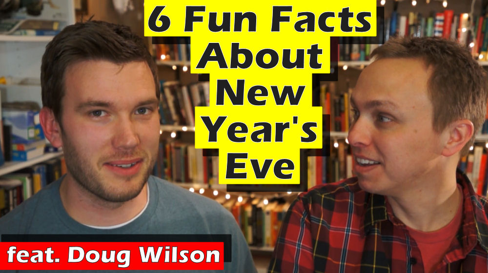 new year's eve facts from doug wilson and caleb j. ross